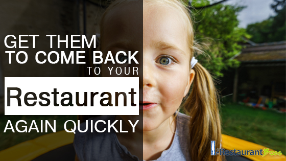 Get Restaurant Customers to Come Back Again QUICKLY