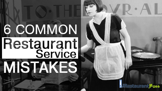 6 Common Restaurant Customer Service Mistakes