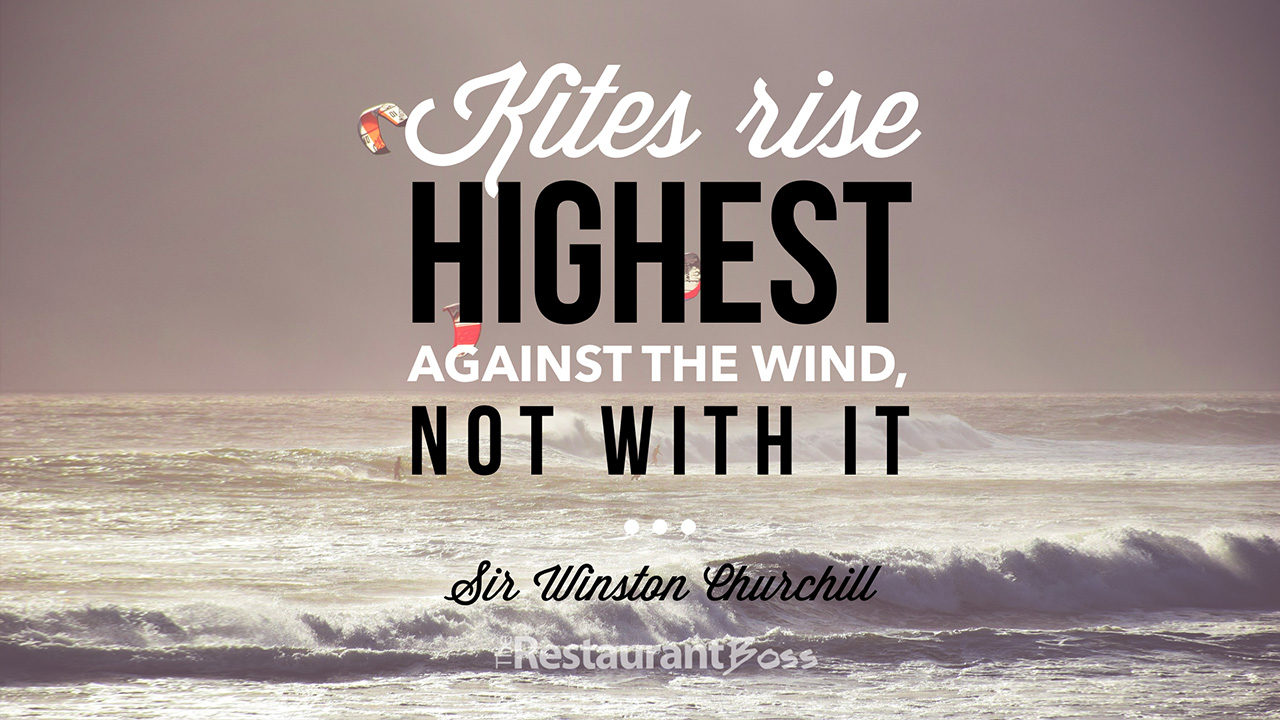 """Kites rise highest against the wind, not with it"" – Sir Winston Churchill"