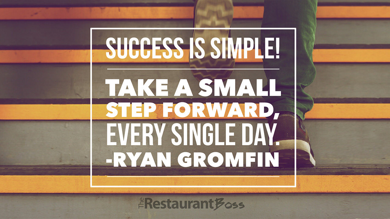 """Success is simple! Take a small step forward, every single day."" – Ryan Gromfin"