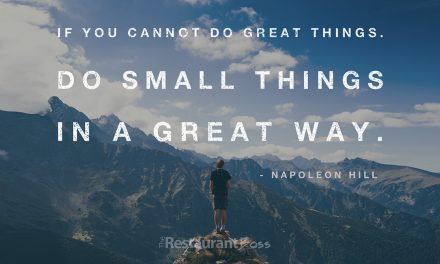 """If you cannot do great things, do small things in a great way."" – Napoleon Hill"