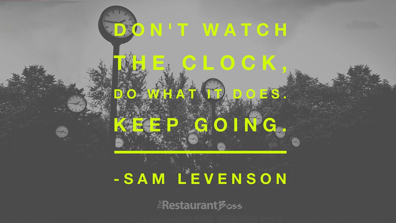 """Don't watch the clock, do what it does. Keep Going"" – Sam Levenson"