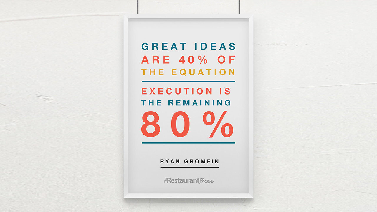 """""""Great ideas are 40% of the equation, execution is the remaining 80%."""" – Ryan Gromfin"""