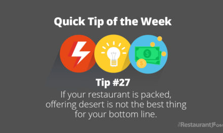 Quick Tip #27 – If your restaurant is packed, offering desert is not the best thing for your bottom line.