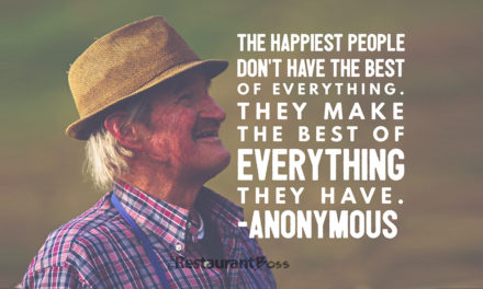 """The happiest people don't have the best of everything. They make the best of everything they have."" – Anonymous"
