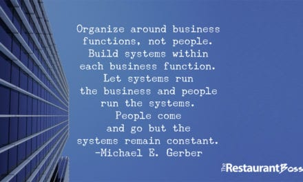 """Organize around business functions, not people. Build systems within each business function. Let systems run the business and people run the systems. People come and go but the systems remain constant."" — Michael E. Gerber"