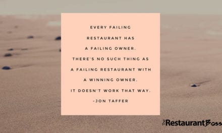 """Every failing restaurant has a failing owner. There's no such thing as a failing restaurant with a winning owner. It doesn't work that way."" – Jon Taffer"
