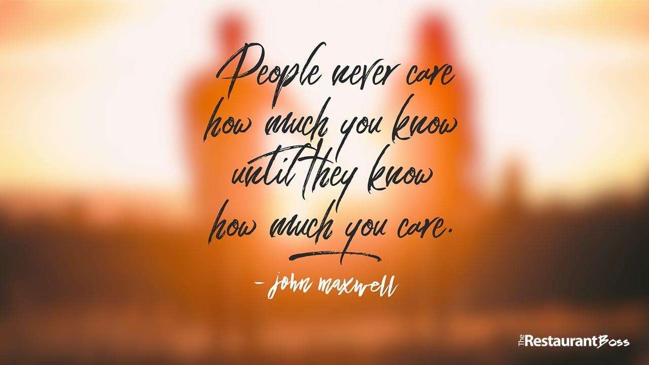 """People never care how much you know until they know how much you care."" John Maxwell"