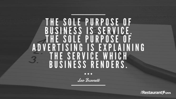 """""""The sole purpose of business is service. The sole purpose of advertising is explaining the service which business renders."""" -Leo Burnett"""