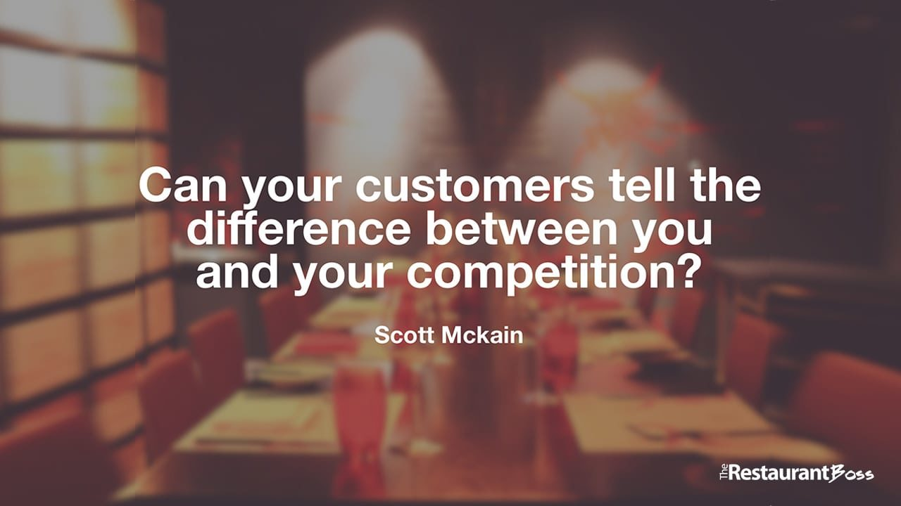 """Can your customers tell the difference between you and your competition?"" – Scott Mckain"