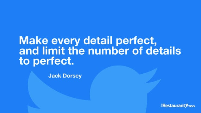 """Make every detail perfect, and limit the number of details to perfect."" – Jack Dorsey"