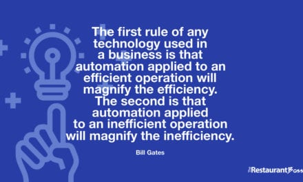 """The first rule of any technology used in a business is that automation applied to an efficient operation will magnify the efficiency. The second is that automation applied to an inefficient operation will magnify the inefficiency."" – Bill Gates"