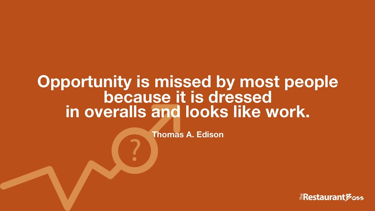 """""""Opportunity is missed by most people because it is dressed in overalls and looks like work."""" – Thomas A. Edison"""