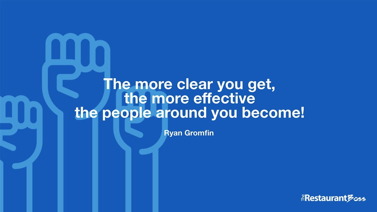 """The more clear you get, the more effective the people around you become!"" -Ryan Gromfin"
