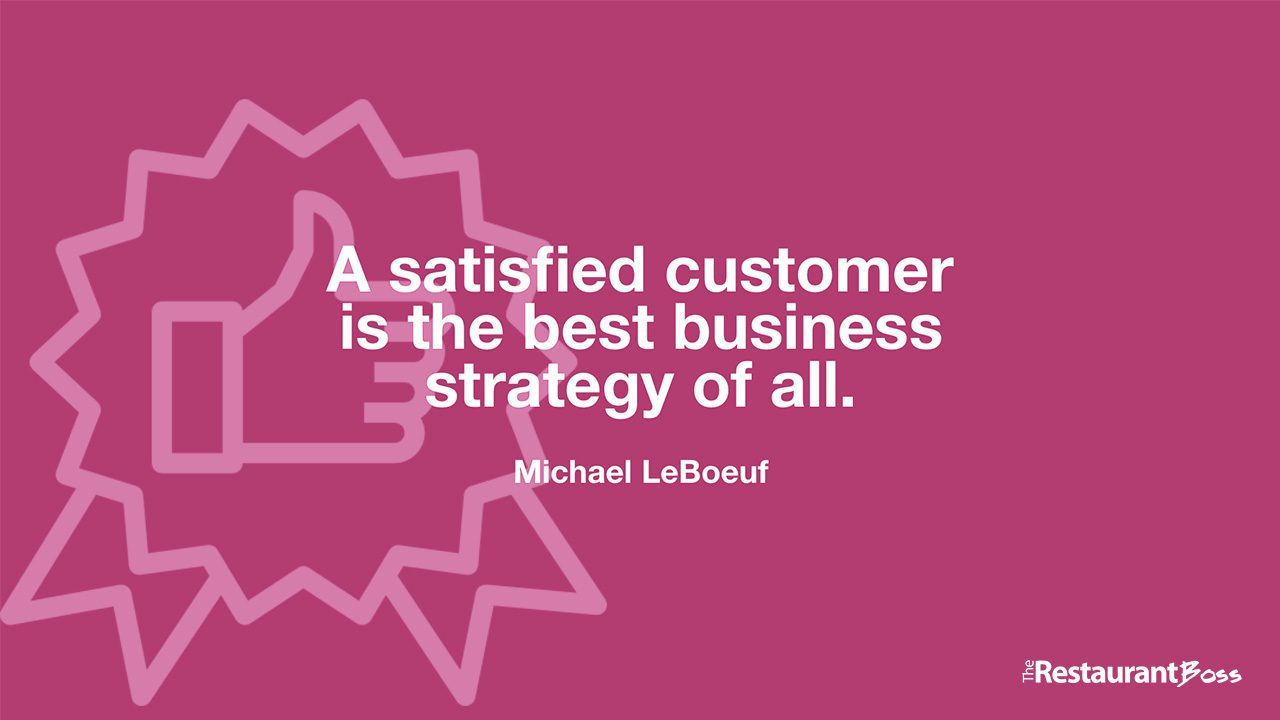 """""""A satisfied customer is the best business strategy of all."""" -Michael LeBoeuf"""
