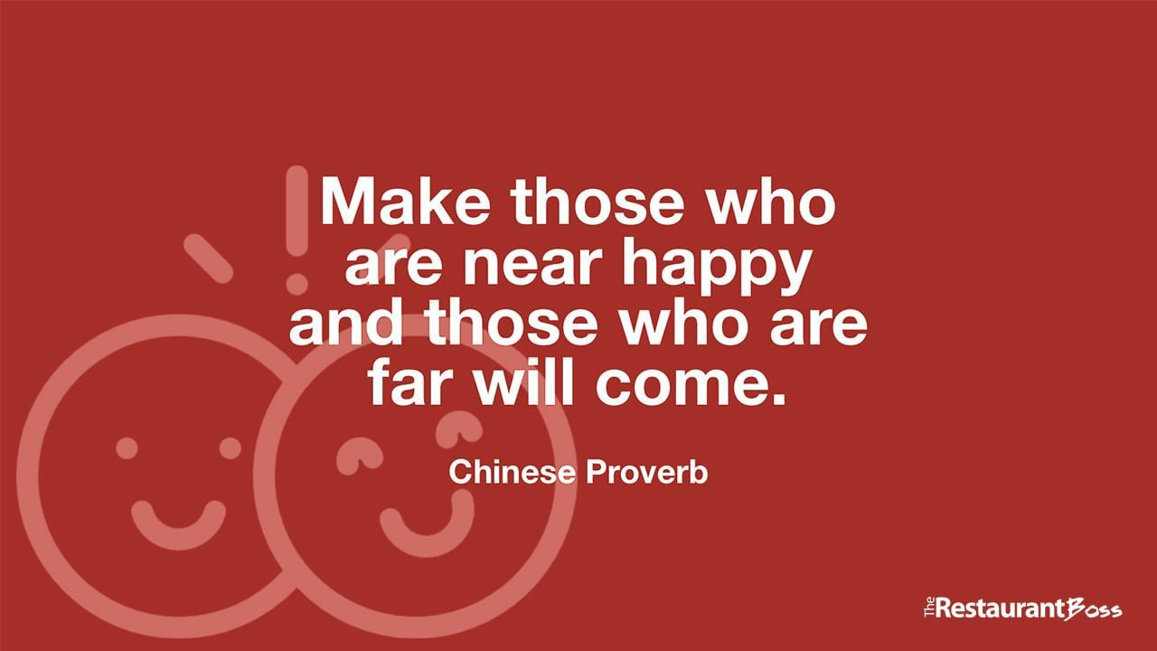 """Make those who are near happy and those who are far will come."" – Chinese Proverb"